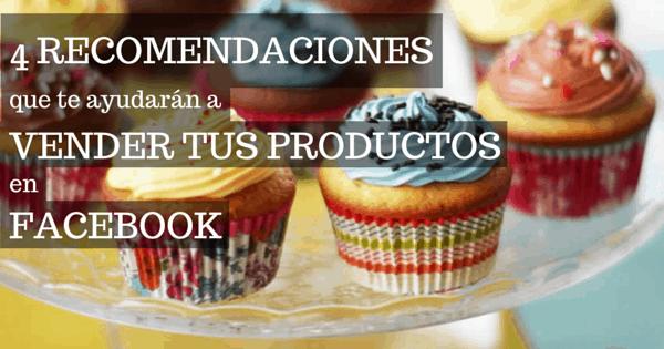 4 recomendaciones que te ayudarán a vender tus productos en Facebook.