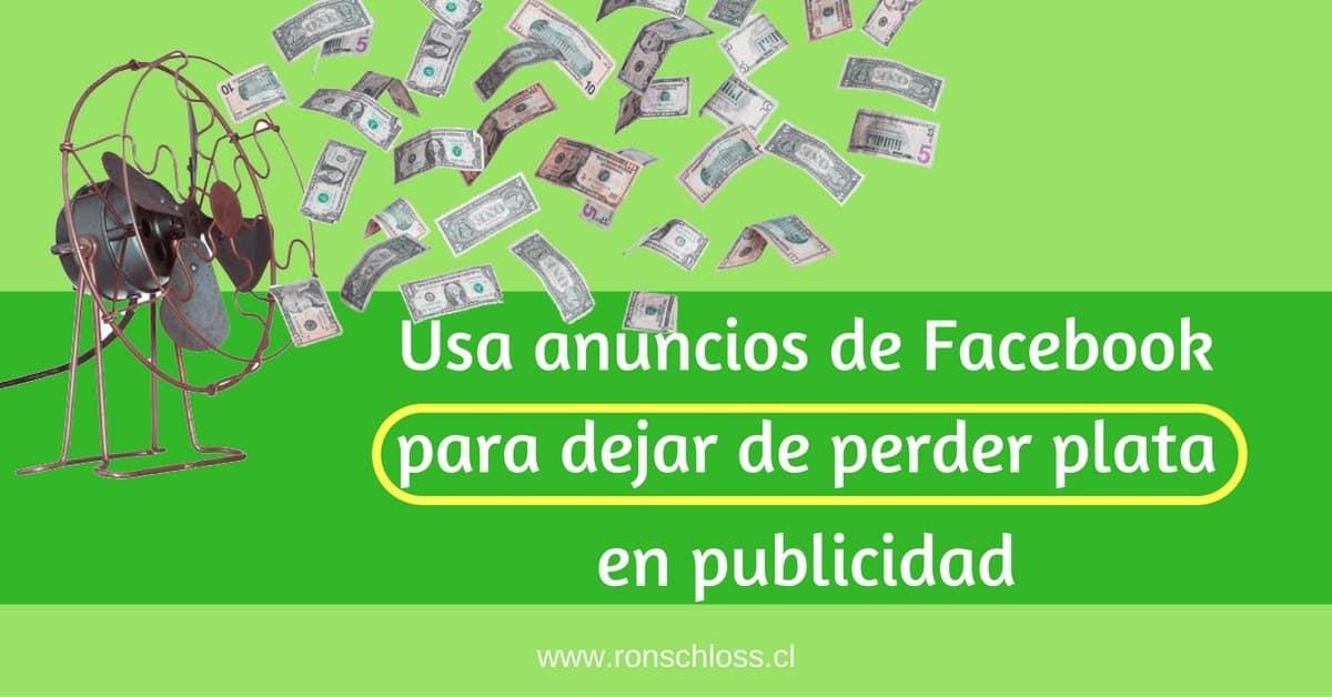 Usa los anuncios de Facebook para dejar de perder plata en publicidad